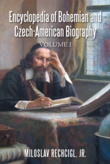 Encyclopedia of Bohemian and Czech-American Biography : Volume I, EPUB eBook