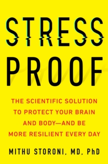 Stress-Proof : The Scientific Solution to Protect Your Brain and Body--and Be More Resilient Every Day, EPUB eBook
