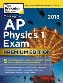 Cracking the AP Physics 1 Exam 2018, Paperback Book