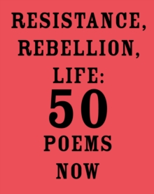 Resistance, Rebellion, Life : 50 Poems Now, Paperback Book