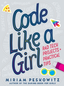 Code Like a Girl : Rad Tech Projects and Practical Tips, Hardback Book