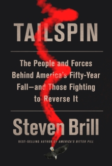 Tailspin : The People and Forces Behind America's Fifty-Year Fall--and Those Fighting to Reverse It, Hardback Book