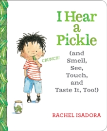 I Hear a Pickle and Smell, See, Touch, & Taste It, Too!, Board book Book