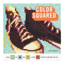 Color Squared : Color, Dot, Dash, Or Stamp Your Way To Awesome Pixel Art, Paperback Book
