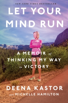 Let Your Mind Run : A Memoir of Thinking My Way to Victory, Hardback Book
