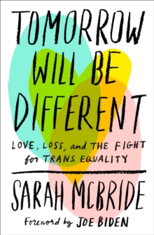 Tomorrow Will Be Different : Love, Loss, and the Fight for Trans Equality, Hardback Book