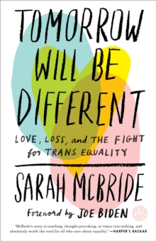 Tomorrow Will Be Different : Love, Loss, and the Fight for Trans Equality, Paperback / softback Book