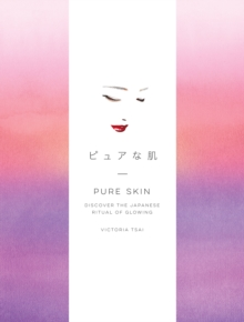 Pure Skin : Discover the Japanese Ritual of Glowing, Hardback Book
