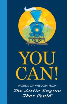 You Can! Words of Wisdom from The Little Engine That Could, Hardback Book