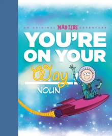 You're On Your Way!: An Original Mad Libs Adventure, Hardback Book