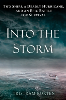 Into The Storm : Two Ships, a Deadly Hurricane, and an Epic Battle for Survival, Hardback Book