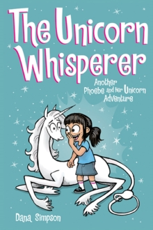 The Unicorn Whisperer : Another Phoebe and Her Unicorn Adventure, Paperback / softback Book