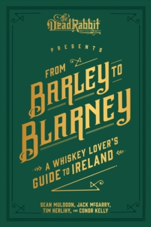 From Barley to Blarney : A Whiskey Lover's Guide to Ireland, EPUB eBook