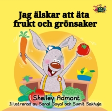 Jag alskar att ata frukt och gronsaker : I Love to Eat Fruits and Vegetables - Swedish edition, EPUB eBook