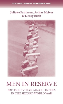 Men in Reserve : British Civilian Masculinities in the Second World War, Hardback Book