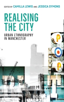 Realising the City : Urban Ethnography in Manchester, Hardback Book