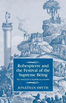 Robespierre and the Festival of the Supreme Being : The Search for a Republican Morality, Paperback / softback Book