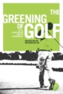 The greening of golf : Sport, globalization and the environment, EPUB eBook