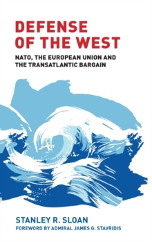 Defense of the West : NATO, the European Union and the Transatlantic Bargain, Hardback Book