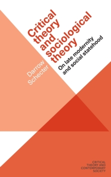 Critical Theory and Sociological Theory : On Late Modernity and Social Statehood, Hardback Book