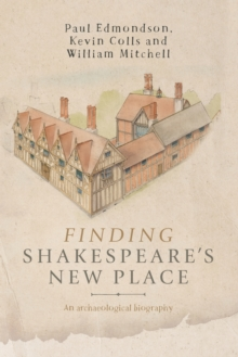 Finding Shakespeare's New Place : An Archaeological Biography, Paperback / softback Book