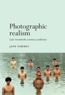 Photographic Realism : Late Twentieth-Century Aesthetics, Paperback Book