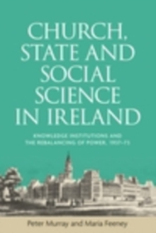 Church, state and social science in Ireland : Knowledge institutions and the rebalancing of power, 193773, EPUB eBook