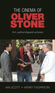 The Cinema of Oliver Stone : Art, Authorship and Activism, Paperback Book