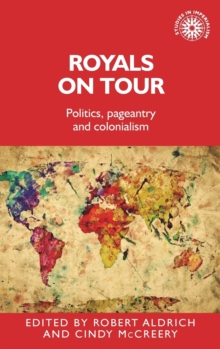 Royals on Tour : Politics, Pageantry and Colonialism, Hardback Book