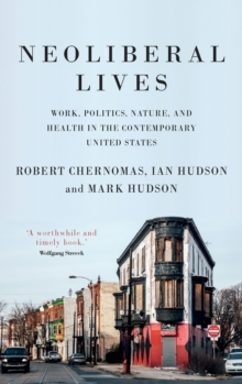 Neoliberal Lives : Work, Politics, Nature, and Health in the Contemporary United States, Hardback Book