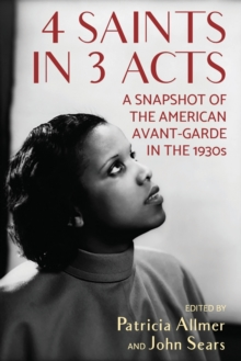4 Saints in 3 Acts : A Snapshot of the American Avant-Garde in the 1930s, Paperback Book
