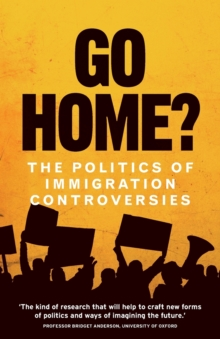 Go Home? : The Politics of Immigration Controversies, Paperback / softback Book