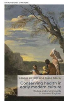 Conserving Health in Early Modern Culture : Bodies and Environments in Italy and England, Hardback Book