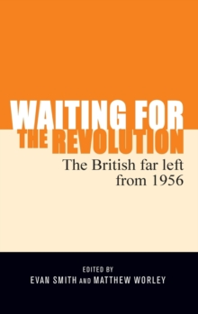 Waiting for the Revolution : The British Far Left from 1956, Hardback Book