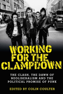 Working for the clampdown : The Clash, the dawn of neoliberalism and the political promise of punk, EPUB eBook