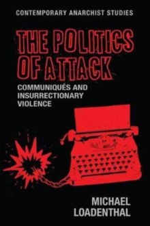 The Politics of Attack : CommuniqueS and Insurrectionary Violence, Paperback Book