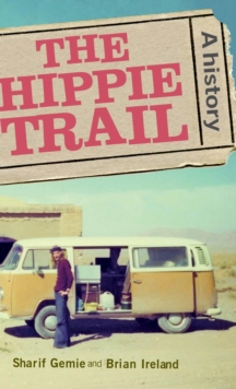 The Hippie Trail : A History, Hardback Book