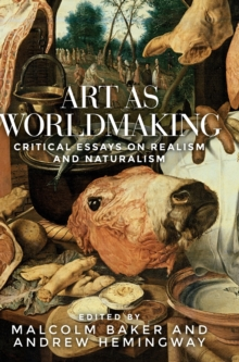 Art as Worldmaking : Critical Essays on Realism and Naturalism, Hardback Book