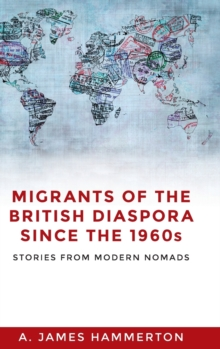 Migrants of the British Diaspora Since the 1960s : Stories from Modern Nomads, Hardback Book