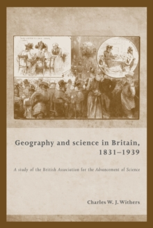 Geography and Science in Britain, 1831-1939 : A Study of the British Association for the Advancement of Science, Paperback Book