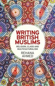 Writing British Muslims : Religion, Class and Multiculturalism, Paperback Book