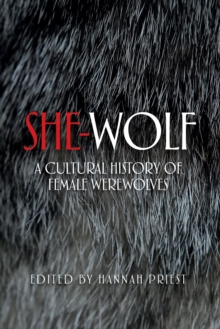 She-Wolf : A Cultural History of Female Werewolves, Paperback / softback Book