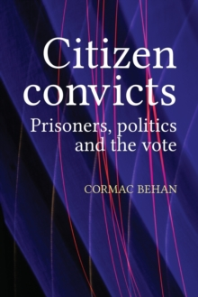 Citizen Convicts : Prisoners, Politics and the Vote, Paperback / softback Book