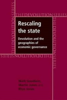 Rescaling the State : Devolution and the Geographies of Economic Governance, Paperback / softback Book