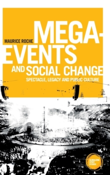 Mega-Events and Social Change : Spectacle, Legacy and Public Culture, Hardback Book