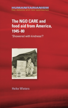 The Ngo Care and Food Aid from America 1945-80 : 'showered with Kindness'?, Hardback Book