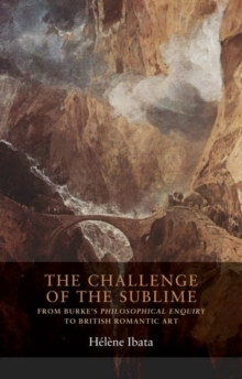 The Challenge of the Sublime : From Burke's Philosophical Enquiry to British Romantic Art, Hardback Book