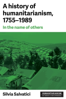 A History of Humanitarianism, 1755-1989 : In the Name of Others, Paperback / softback Book