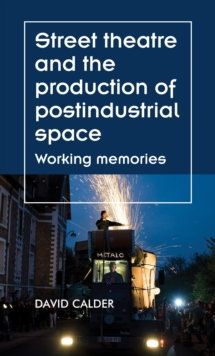 Street theatre and the production of postindustrial space : Working memories, EPUB eBook