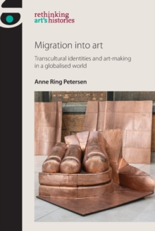 Migration into Art : Transcultural Identities and Art-Making in a Globalised World, Paperback Book